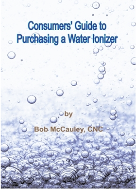The Consumers Guide to Purchasing a Water Ionizer