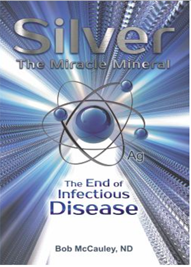 Silver - The Miracle Mineral The End of Infectious Disease