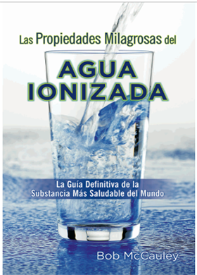 The Miraculous Properties of Ionized Water Spanish Version